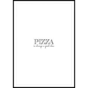 Plakat Pizza is always a good idea